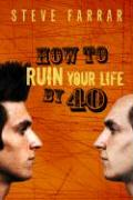 How to Ruin Your Life by 40