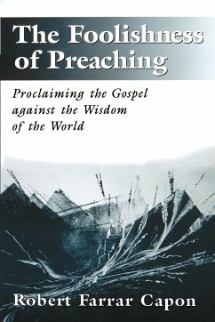 The Foolishness of Preaching: Proclaiming the Gospel Against the Wisdom of the World - Capon, Robert