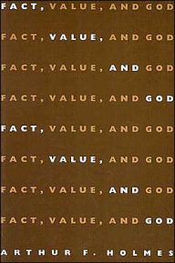 Fact, Value, And God - Arthur Holmes