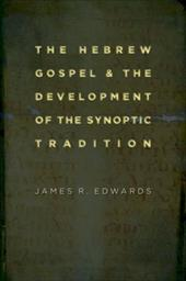 The Hebrew Gospel and the Development of the Synoptic Tradition - Edwards, James R.