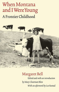 When Montana and I Were Young: A Frontier Childhood - Margaret Bell