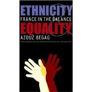 Ethnicity and Equality : France in the Balance - Begag, Azouz