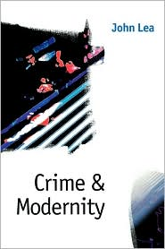 Crime and Modernity: Continuities in Left Realist Criminology - John Lea