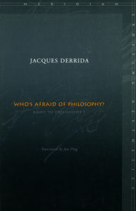 Who's Afraid of Philosophy?: Right to Philosophy 1 - Jacques Derrida