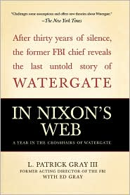 In Nixon's Web: A Year in the Crosshairs of Watergate - Ed Gray, L. Patrick Gray