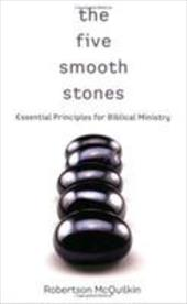 The Five Smooth Stones: Essential Principles for Biblical Ministry - McQuilken, Robertson