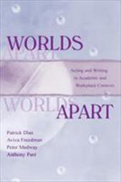 Worlds Apart: Acting and Writing in Academic and Workplace Contexts - Dias, Patrick / Freedman, Aviva / Medway, Peter