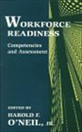 Workforce Readiness: Competencies and Assessment - O'Neil / O'Neil, Harold F., Jr. / O'Neil Jr, Harold F.