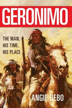 Geronimo: The Man, His Time, His Place - Debo, Angie