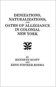 Denizations, Naturalizations, And Oaths Of Allegiance In Colonial New York - Scott, Kenn Stryker-Rodda