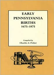 Early Pennsylvania Births,1675-1875 - Charles A. Fisher