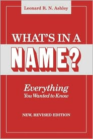 What's In A Name? Everything You Wanted To Know. New, Revised Edition - Leonard R. N. Ashley
