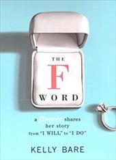 The F Word: A Fiancee Shares Her Story, from I Will to I Do - Bare, Kelly