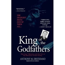 """King of the Godfathers: """"Big Joey"""" Massino and the Fall of the Bonanno Crime Family - Anthony M. Destefano"""