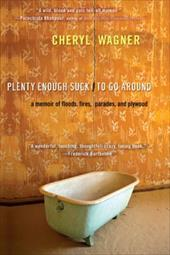 Plenty Enough Suck to Go Around: A Memoir of Floods, Fires, Parades, and Plywood - Wagner, Cheryl