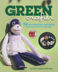 The Green Crafter: 52 Eco Friendly Projects for Every Week of the Year - Richela Morgan