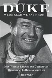 Duke, We're Glad We Knew You: John Wayne's Friends and Colleagues Remember His Remarkable Life - Fagen, Herb