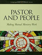 Pastor and People: Making Mutual Ministry Work - Augsburg Fortress Publishing, Fortress Publishing / Augsburg Fortress Publishing