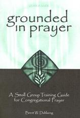Grounded in Prayer Ldr - Brent W Dahlseng