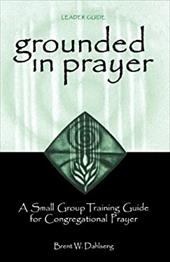 Grounded in Prayer Ldr - Dahlseng, Brent W.