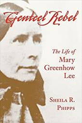 Genteel Rebel: The Life of Mary Greenhow Lee - Phipps, Sheila R.