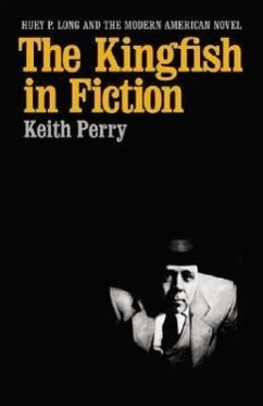 The Kingfish in Fiction: Huey P. Long and the Modern American Novel - Perry, Keith
