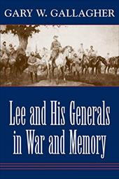 Lee and His Generals in War and Memory - Gallagher, Gary W.
