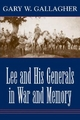 Lee and His Generals in War and Memory - Gary W. Gallagher