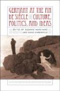 Germany at the Fin de Siecle: Culture, Politics, and Ideas