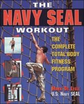 The Navy SEAL Workout: The Complete Total-Body Fitness Program - De Lisle, Mark