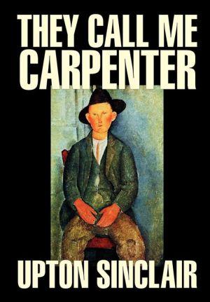 They Call Me Carpenter - Upton Sinclair