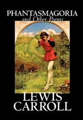 Phantasmagoria and Other Poems - Carroll, Lewis