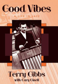 Good Vibes: A Life in Jazz - Terry Gibbs