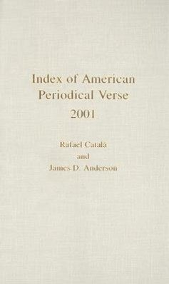 Index of American Periodical Verse 2001 - Catal, Rafael Anderson, James D. Catala, Rafael