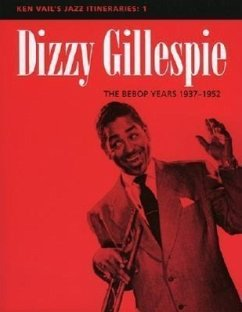 Dizzy Gillespie: The Bebop Years 1937-1952: Ken Vail's Jazz Itineraries 1 - Vail, Ken