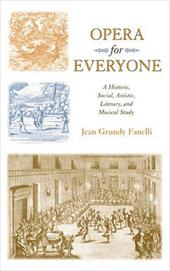 Opera for Everyone: A Historic, Social, Artistic, Literary, and Musical Study - Grundy Fanelli, Jean / Fanelli, Jean Grundy