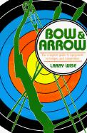 Bow and Arrow: The Comprehensive Guide to Equipment, Technique, and Competition