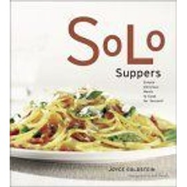 Solo Suppers : Simple Delicious Meals To Cook For Yourself - Joyce Goldste