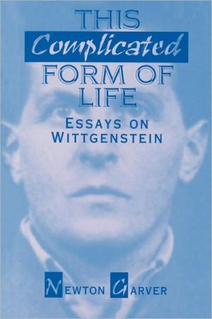 This Complicated Form of Life: Essays on Wittgenstein - Newton Garver