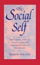 The Social Self: Hawthorne, Howells, William James, and Nineteenth-Century Literature - Joseph Alkana