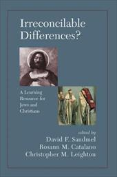 Irreconcilable Differences?: A Learning Resource for Jews and Christians - Sandmel, David F. / Catalano, Rosann M. / Leighton, Christopher Magee