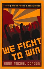 We Fight To Win: Inequality and the Politics of Youth Activism - Hava Rachel Gordon