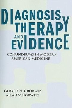 Diagnosis, Therapy, and Evidence: Conundrums in Modern American Medicine - Grob, Gerald N. Horwitz, Allan V.