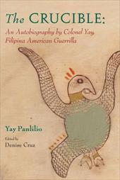The Crucible: An Autobiography by Colonel Yay, Filipina American Guerrilla - Panlilio, Yay / Cruz, Denise
