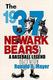 The 1937 Newark Bears: A Baseball Legend - Mayer, Ronald A.