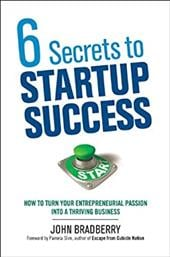 6 Secrets to Startup Success 6 Secrets to Startup Success: How to Turn Your Entrepreneurial Passion Into a Thriving Bushow to Turn - Bradberry, John / Slim, Pamela