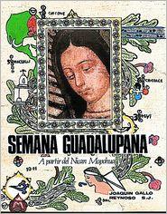 Semana Guadalupana: A partir del Nican Mopohua - Joaquen Gallo Reynoso