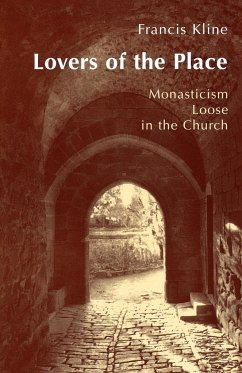 Lovers of the Place: Monasticism Loose in the Church - Kline, Francis