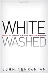 Whitewashed: America's Invisible Middle Eastern Minority - Tehranian, John