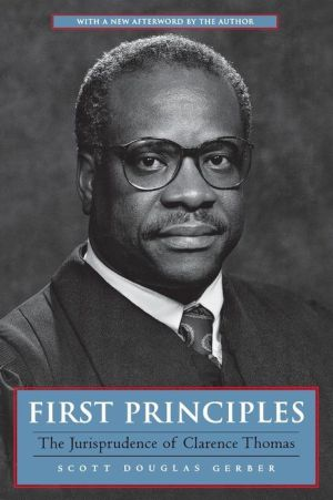 First Principles: The Jurisprudence of Clarence Thomas - Scott Douglas Gerber